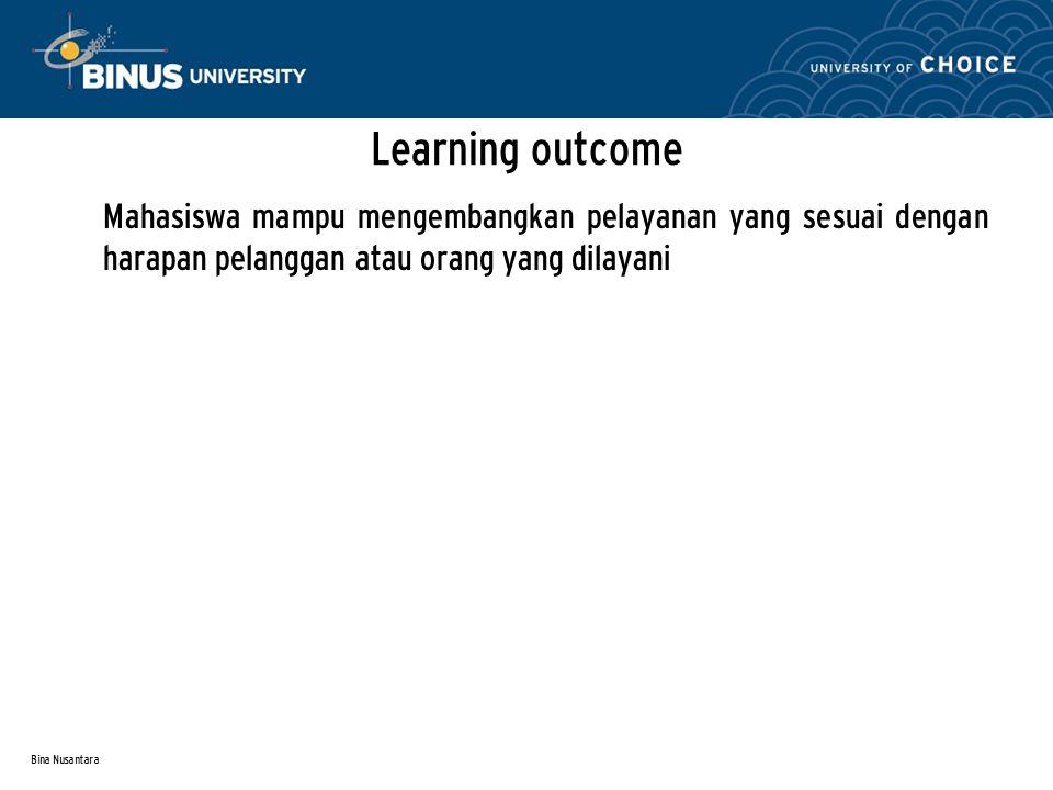 Bina Nusantara Learning outcome Mahasiswa mampu mengembangkan pelayanan yang sesuai dengan harapan pelanggan atau orang yang dilayani