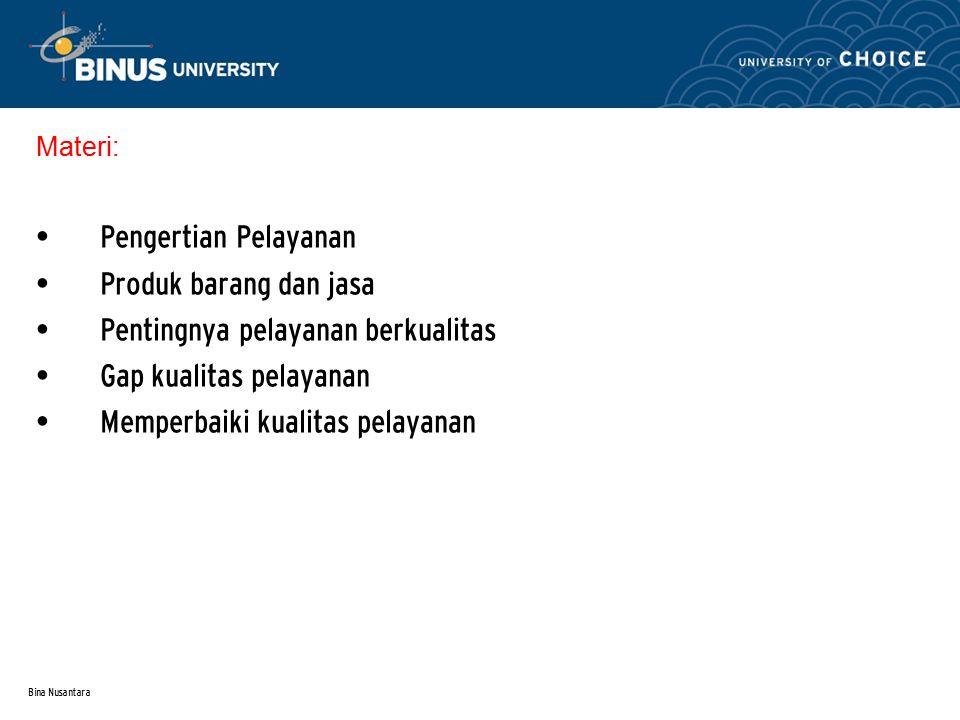 Bina Nusantara Materi: Pengertian Pelayanan Produk barang dan jasa Pentingnya pelayanan berkualitas Gap kualitas pelayanan Memperbaiki kualitas pelaya
