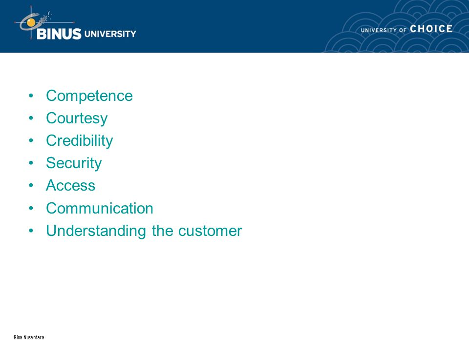Bina Nusantara Competence Courtesy Credibility Security Access Communication Understanding the customer