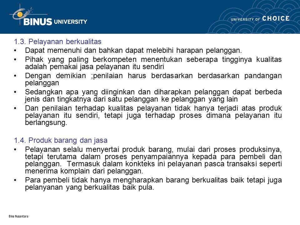 Bina Nusantara 1.3. Pelayanan berkualitas Dapat memenuhi dan bahkan dapat melebihi harapan pelanggan. Pihak yang paling berkompeten menentukan seberap