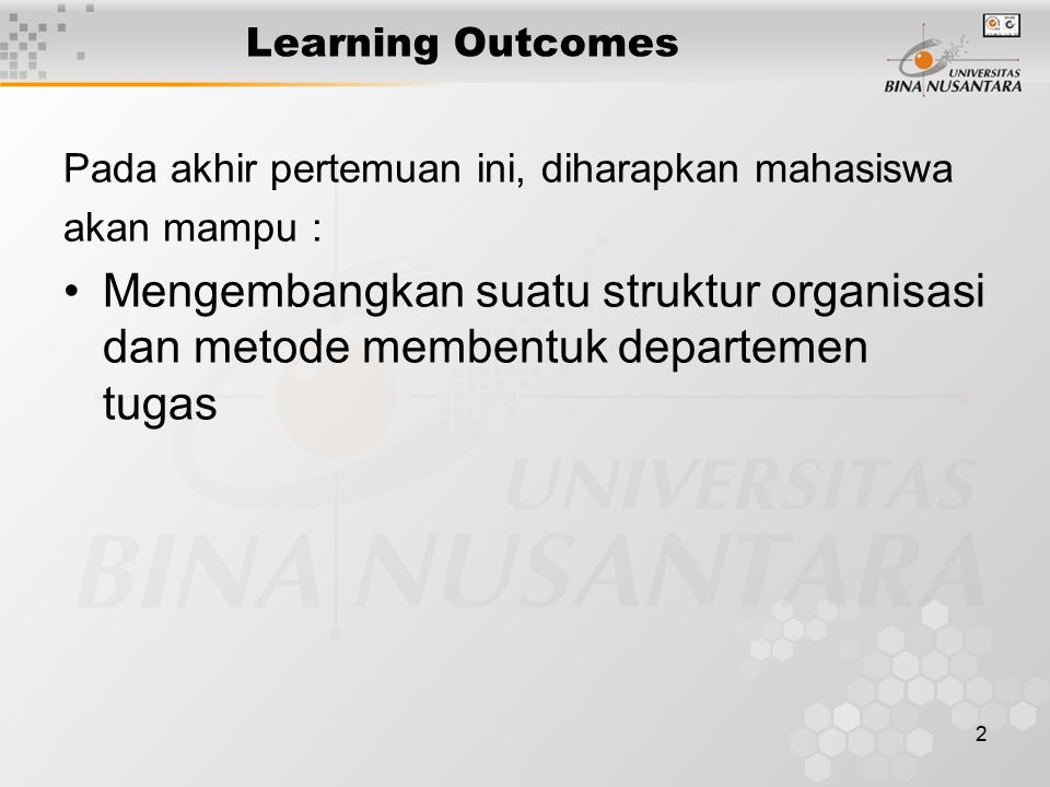 2 Learning Outcomes Pada akhir pertemuan ini, diharapkan mahasiswa akan mampu : Mengembangkan suatu struktur organisasi dan metode membentuk departeme