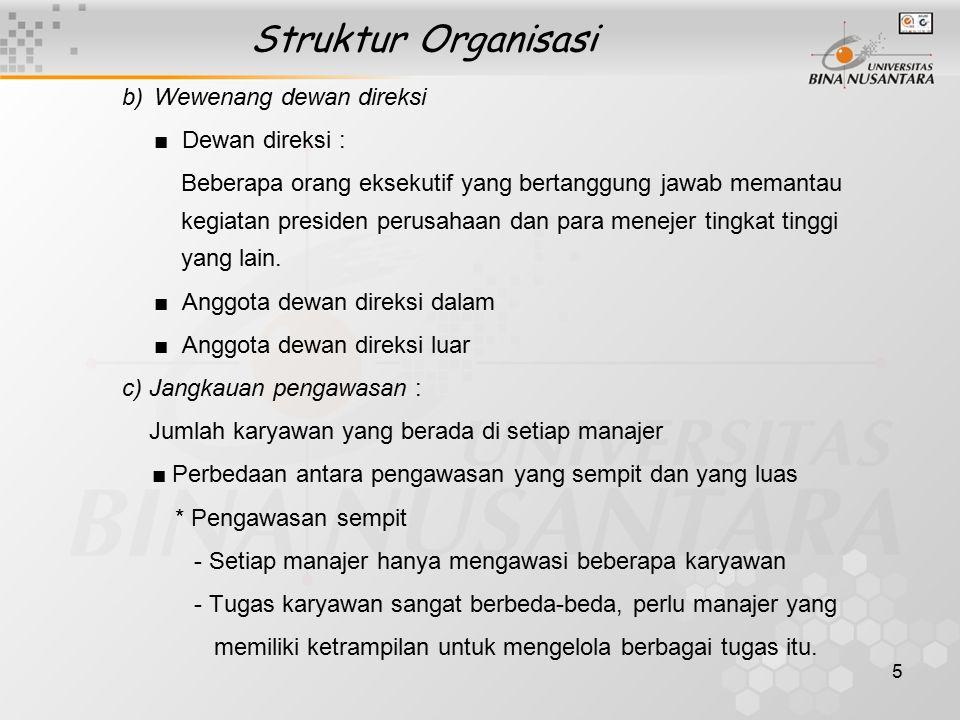 5 Struktur Organisasi b)Wewenang dewan direksi ■ Dewan direksi : Beberapa orang eksekutif yang bertanggung jawab memantau kegiatan presiden perusahaan