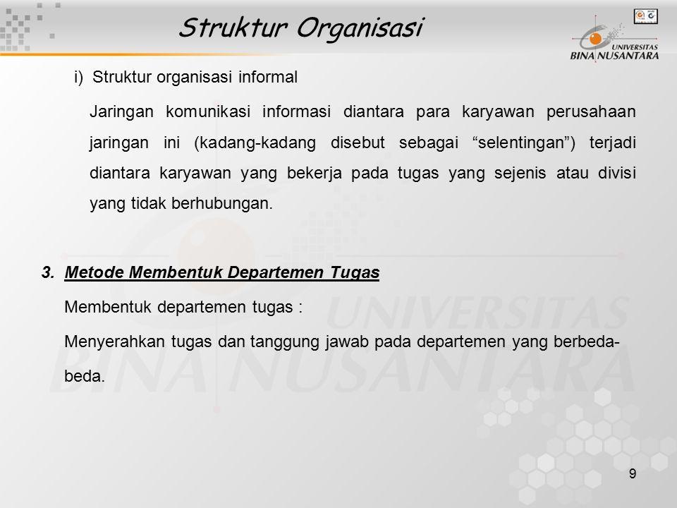 9 Struktur Organisasi i) Struktur organisasi informal Jaringan komunikasi informasi diantara para karyawan perusahaan jaringan ini (kadang-kadang dise
