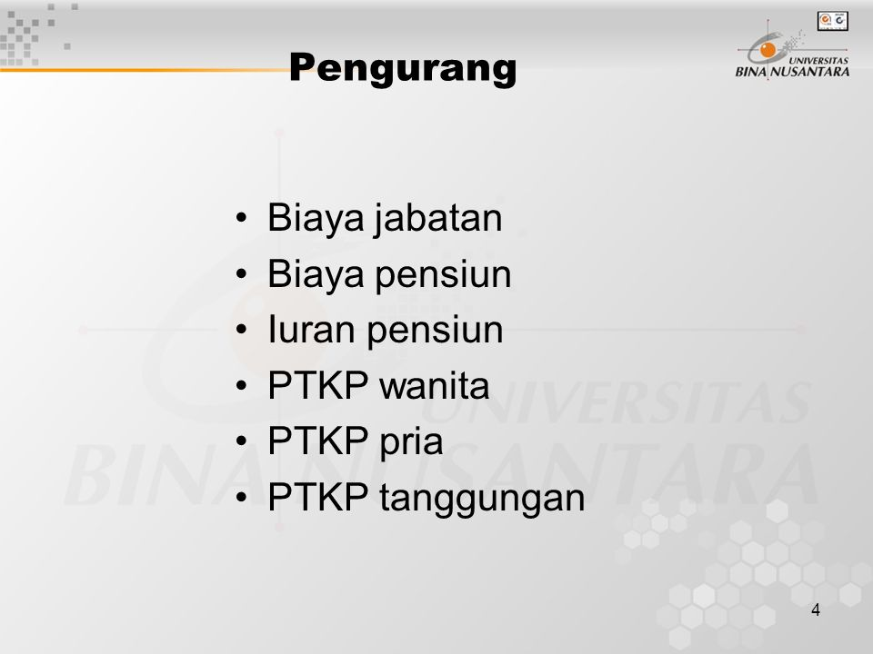 4 Pengurang Biaya jabatan Biaya pensiun Iuran pensiun PTKP wanita PTKP pria PTKP tanggungan