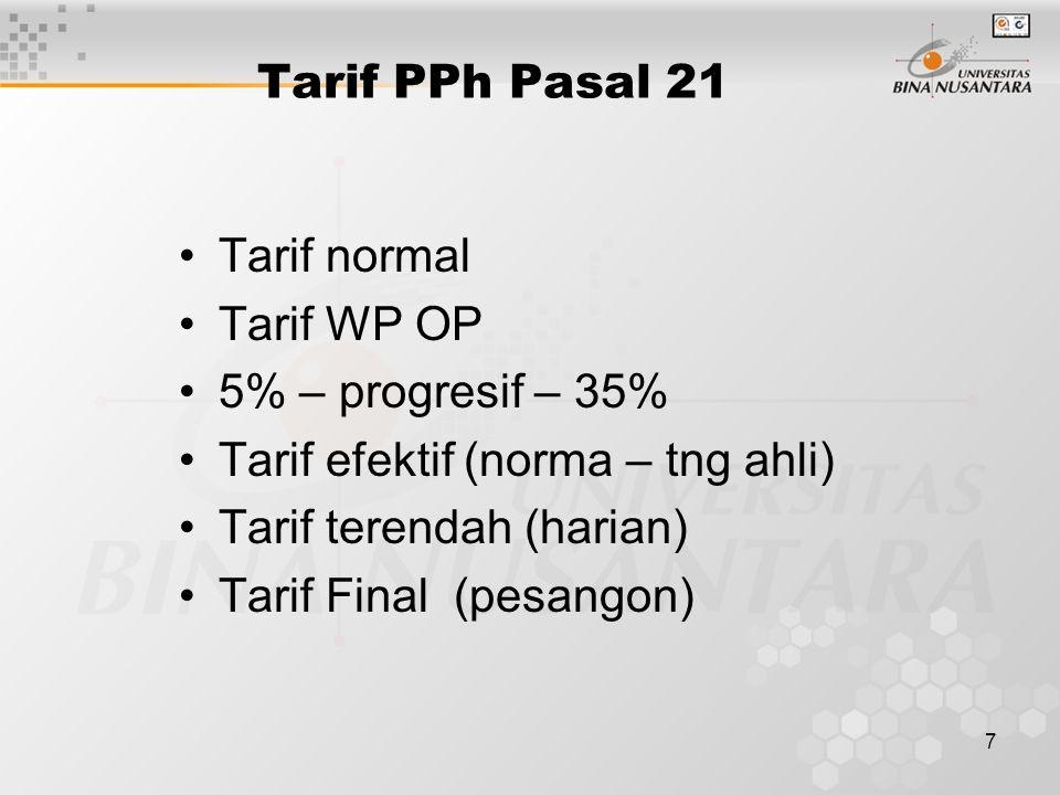 7 Tarif PPh Pasal 21 Tarif normal Tarif WP OP 5% – progresif – 35% Tarif efektif (norma – tng ahli) Tarif terendah (harian) Tarif Final (pesangon)