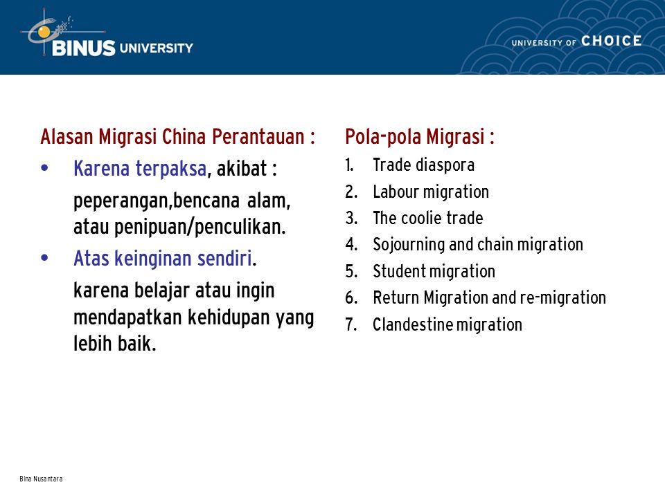 Bina Nusantara Alasan Migrasi China Perantauan : Karena terpaksa, akibat : peperangan,bencana alam, atau penipuan/penculikan.