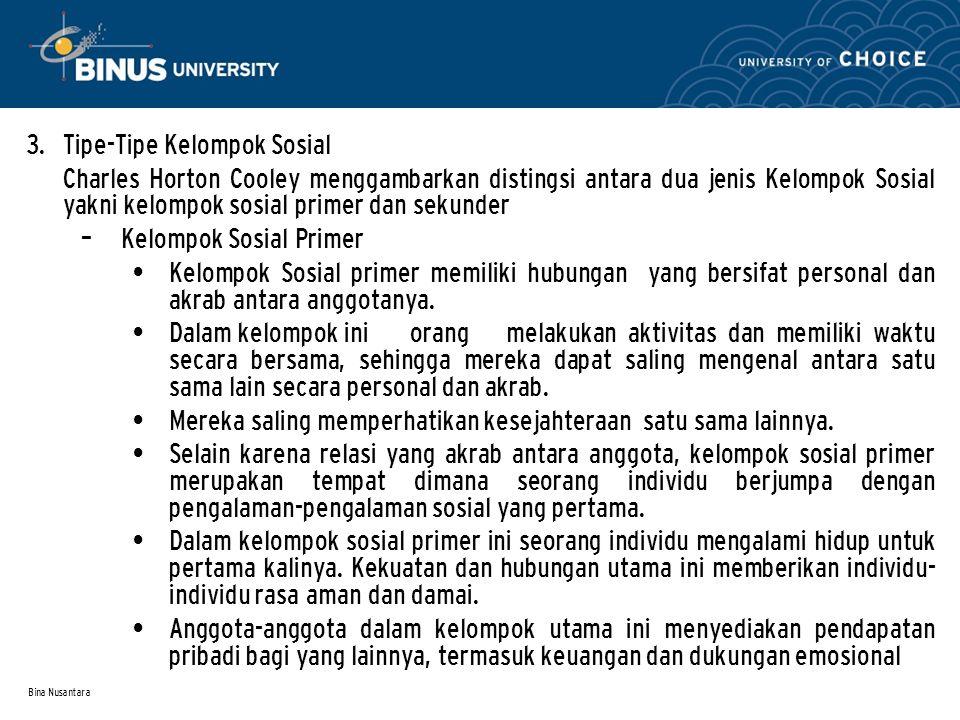 Bina Nusantara – Kelompok Sosial Sekunder Kelompok Sosial Sekunder didefenisikan sebagai Kelompok Sosial yang bersifat impersonal dan besar.