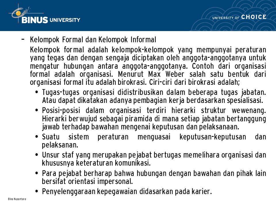 Bina Nusantara – Kelompok Formal dan Kelompok Informal Kelompok formal adalah kelompok-kelompok yang mempunyai peraturan yang tegas dan dengan sengaja diciptakan oleh anggota-anggotanya untuk mengatur hubungan antara anggota-anggotanya.