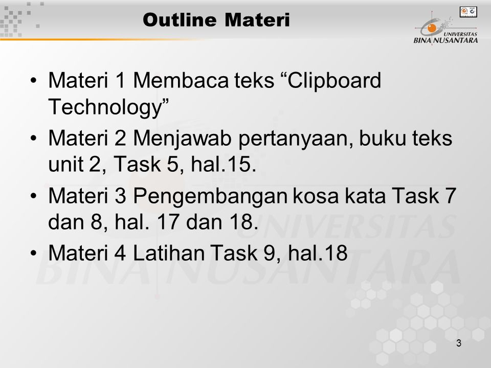 """3 Outline Materi Materi 1 Membaca teks """"Clipboard Technology"""" Materi 2 Menjawab pertanyaan, buku teks unit 2, Task 5, hal.15. Materi 3 Pengembangan ko"""