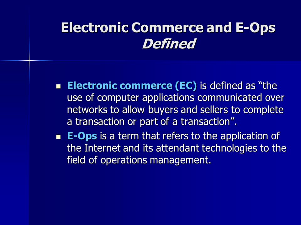 "Electronic Commerce and E-Ops Defined Electronic commerce (EC) is defined as ""the use of computer applications communicated over networks to allow buy"