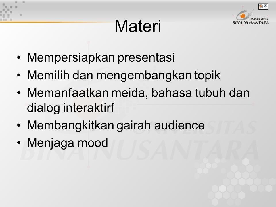Materi Mempersiapkan presentasi Memilih dan mengembangkan topik Memanfaatkan meida, bahasa tubuh dan dialog interaktirf Membangkitkan gairah audience Menjaga mood