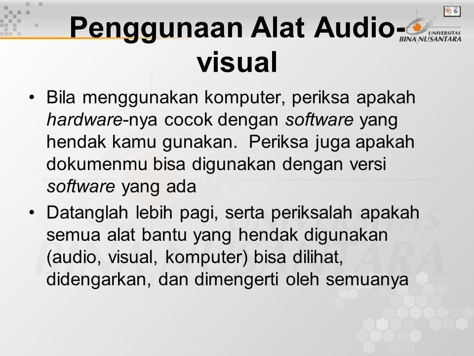Penggunaan Alat Audio- visual Bila menggunakan komputer, periksa apakah hardware-nya cocok dengan software yang hendak kamu gunakan.