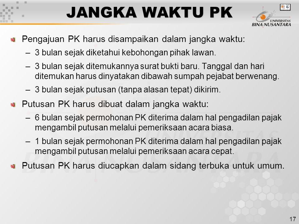 17 JANGKA WAKTU PK Pengajuan PK harus disampaikan dalam jangka waktu: –3 bulan sejak diketahui kebohongan pihak lawan. –3 bulan sejak ditemukannya sur