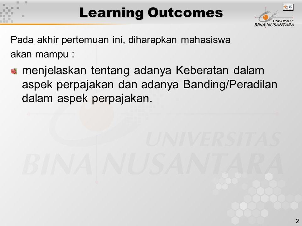 2 Learning Outcomes Pada akhir pertemuan ini, diharapkan mahasiswa akan mampu : menjelaskan tentang adanya Keberatan dalam aspek perpajakan dan adanya