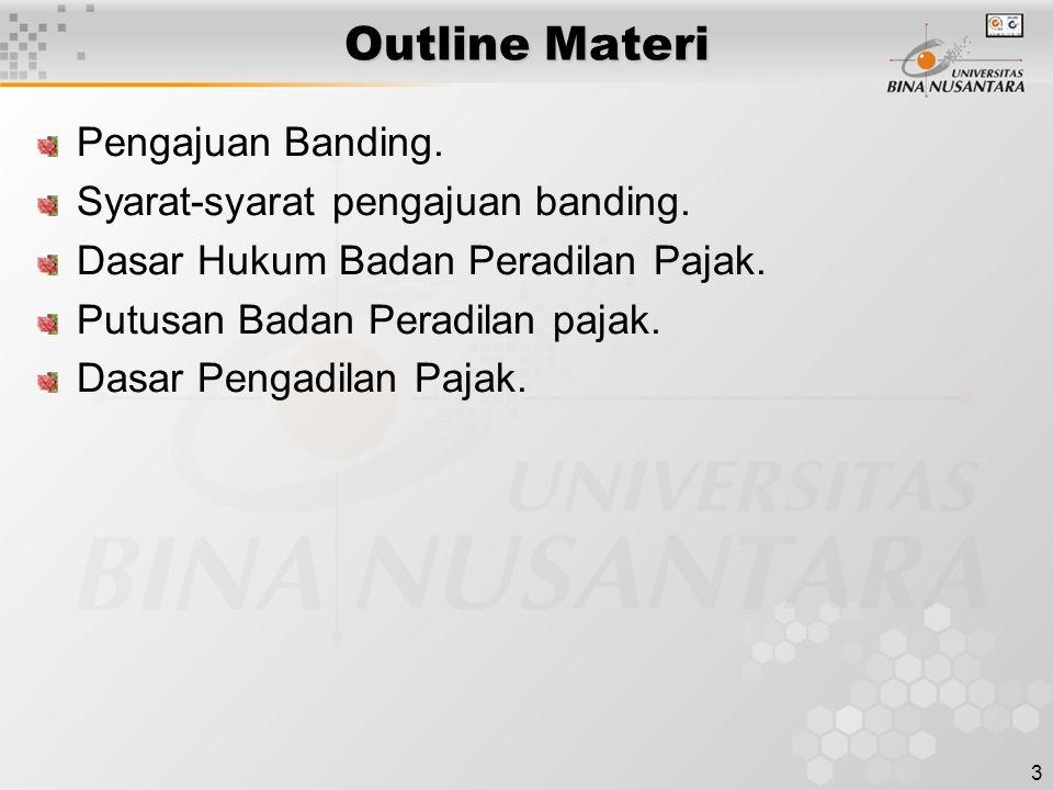 3 Outline Materi Pengajuan Banding. Syarat-syarat pengajuan banding. Dasar Hukum Badan Peradilan Pajak. Putusan Badan Peradilan pajak. Dasar Pengadila