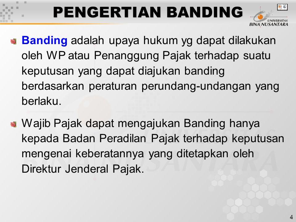 4 PENGERTIAN BANDING Banding adalah upaya hukum yg dapat dilakukan oleh WP atau Penanggung Pajak terhadap suatu keputusan yang dapat diajukan banding