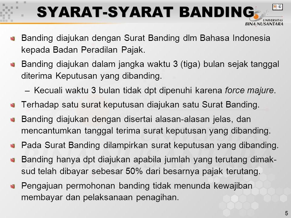 5 SYARAT-SYARAT BANDING Banding diajukan dengan Surat Banding dlm Bahasa Indonesia kepada Badan Peradilan Pajak. Banding diajukan dalam jangka waktu 3