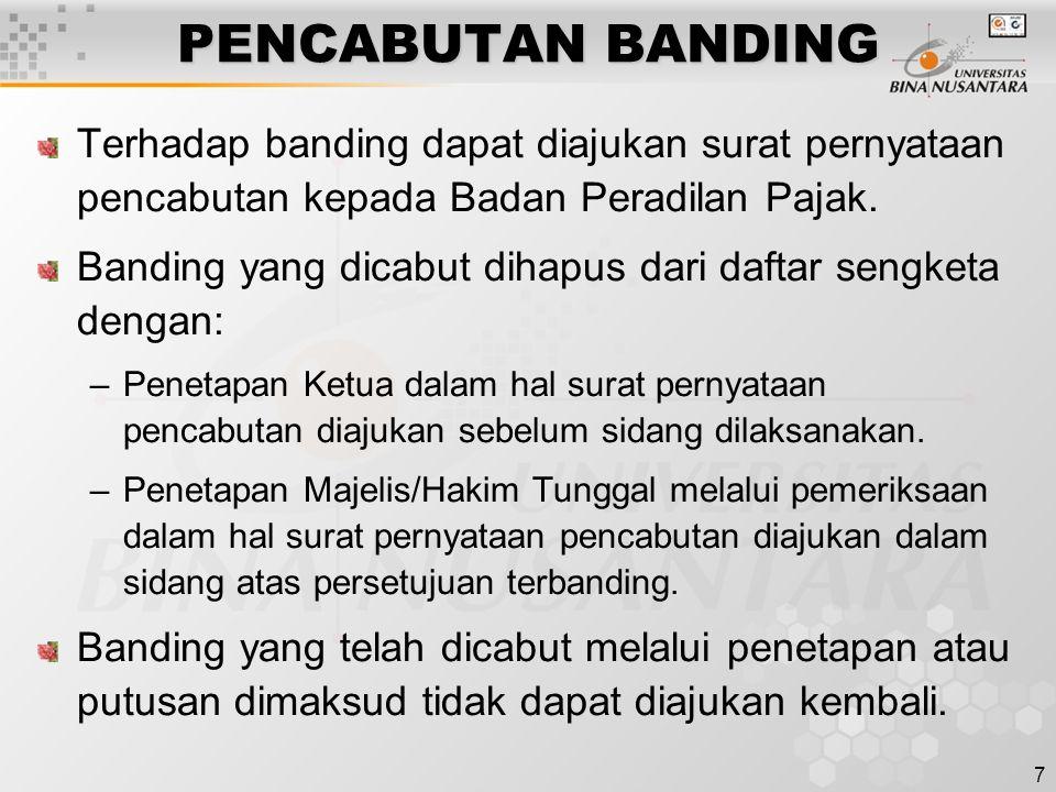 7 PENCABUTAN BANDING Terhadap banding dapat diajukan surat pernyataan pencabutan kepada Badan Peradilan Pajak. Banding yang dicabut dihapus dari dafta