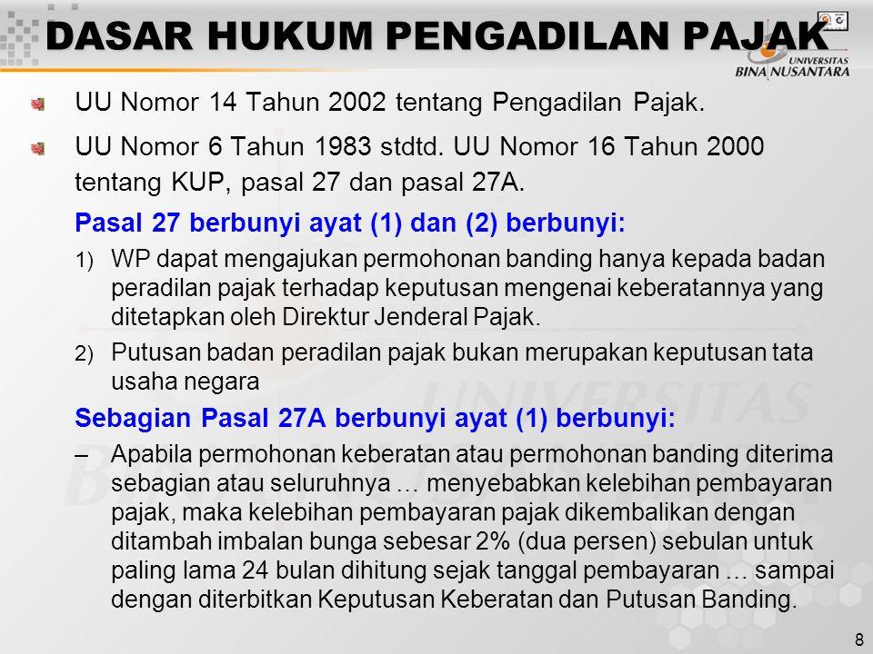 8 DASAR HUKUM PENGADILAN PAJAK UU Nomor 14 Tahun 2002 tentang Pengadilan Pajak. UU Nomor 6 Tahun 1983 stdtd. UU Nomor 16 Tahun 2000 tentang KUP, pasal