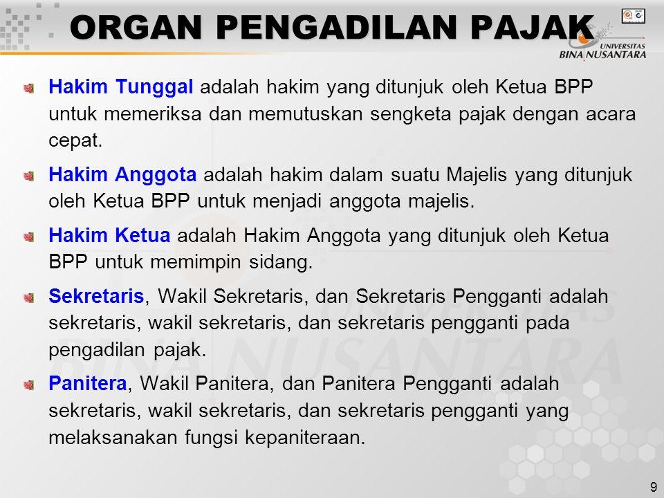 9 ORGAN PENGADILAN PAJAK Hakim Tunggal adalah hakim yang ditunjuk oleh Ketua BPP untuk memeriksa dan memutuskan sengketa pajak dengan acara cepat. Hak