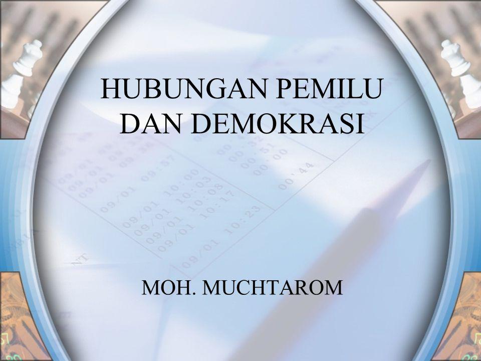 HUBUNGAN PEMILU DAN DEMOKRASI MOH. MUCHTAROM