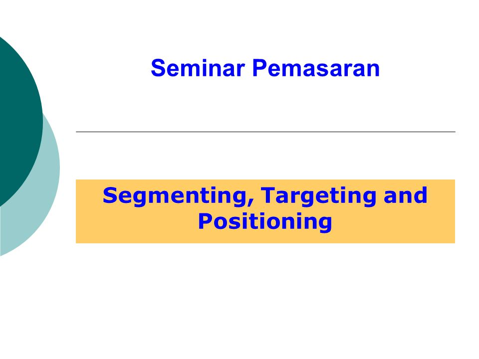 Seminar Pemasaran Segmenting, Targeting and Positioning
