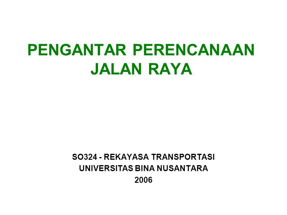 PENGANTAR PERENCANAAN JALAN RAYA SO324 - REKAYASA TRANSPORTASI UNIVERSITAS BINA NUSANTARA 2006