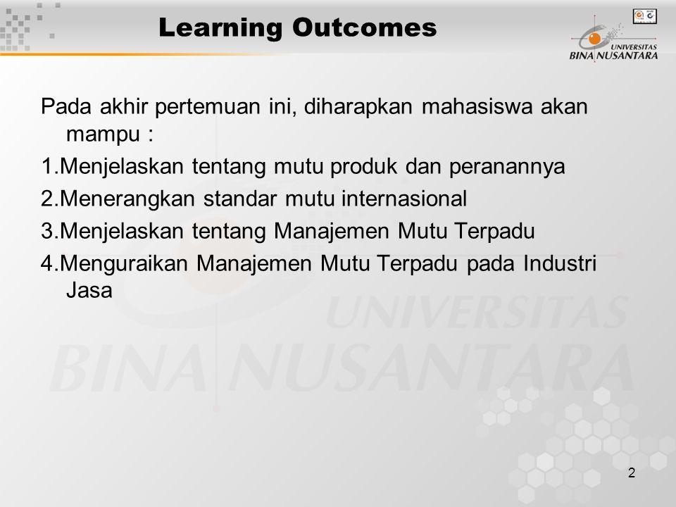 2 Learning Outcomes Pada akhir pertemuan ini, diharapkan mahasiswa akan mampu : 1.Menjelaskan tentang mutu produk dan peranannya 2.Menerangkan standar mutu internasional 3.Menjelaskan tentang Manajemen Mutu Terpadu 4.Menguraikan Manajemen Mutu Terpadu pada Industri Jasa