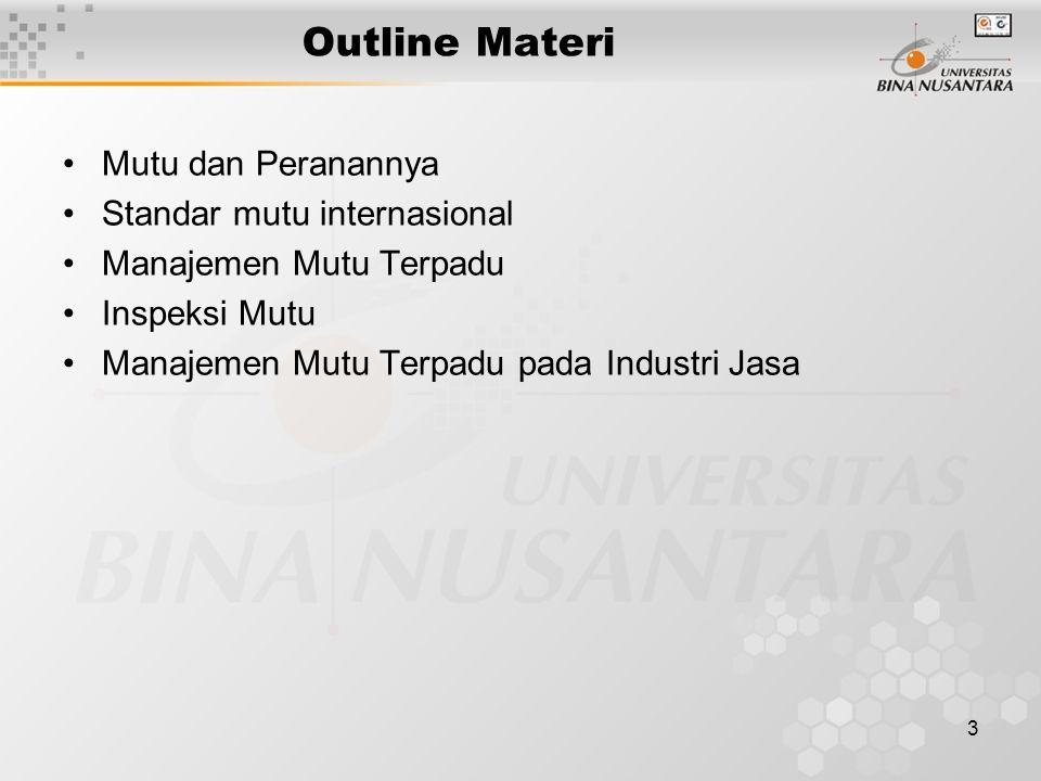 3 Outline Materi Mutu dan Peranannya Standar mutu internasional Manajemen Mutu Terpadu Inspeksi Mutu Manajemen Mutu Terpadu pada Industri Jasa