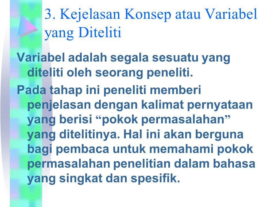 3. Kejelasan Konsep atau Variabel yang Diteliti Variabel adalah segala sesuatu yang diteliti oleh seorang peneliti. Pada tahap ini peneliti memberi pe