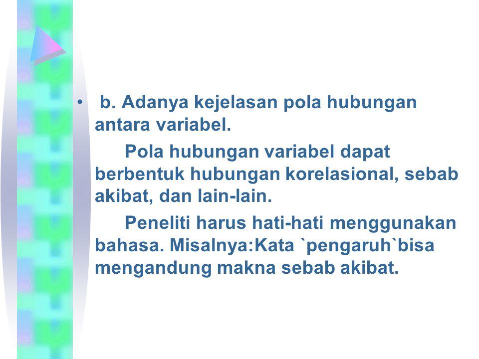 b.Adanya kejelasan pola hubungan antara variabel.