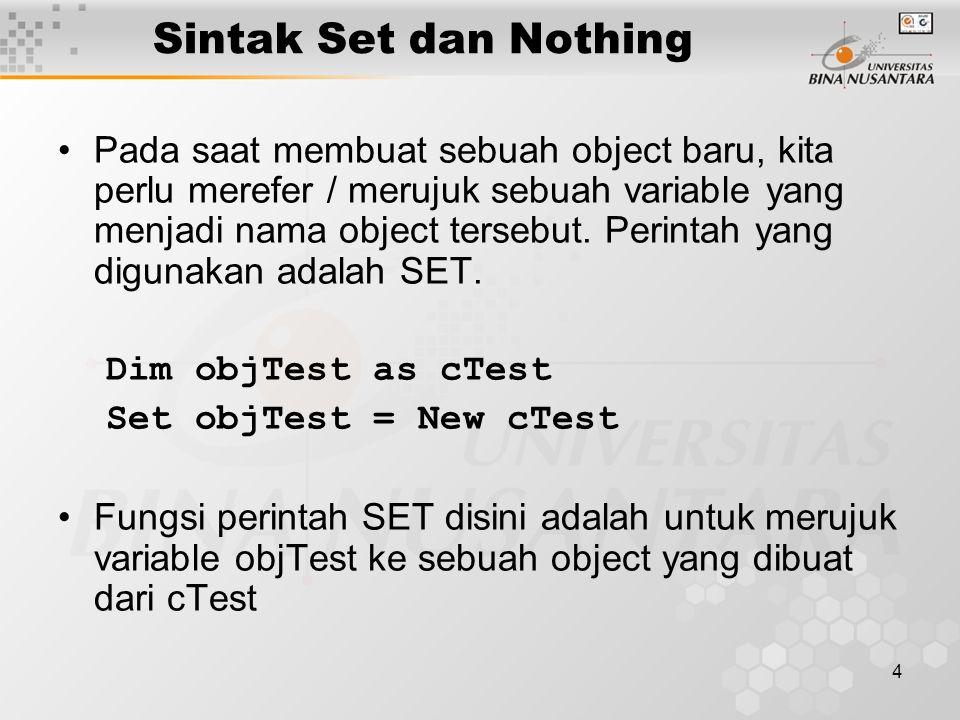 4 Sintak Set dan Nothing Pada saat membuat sebuah object baru, kita perlu merefer / merujuk sebuah variable yang menjadi nama object tersebut. Perinta