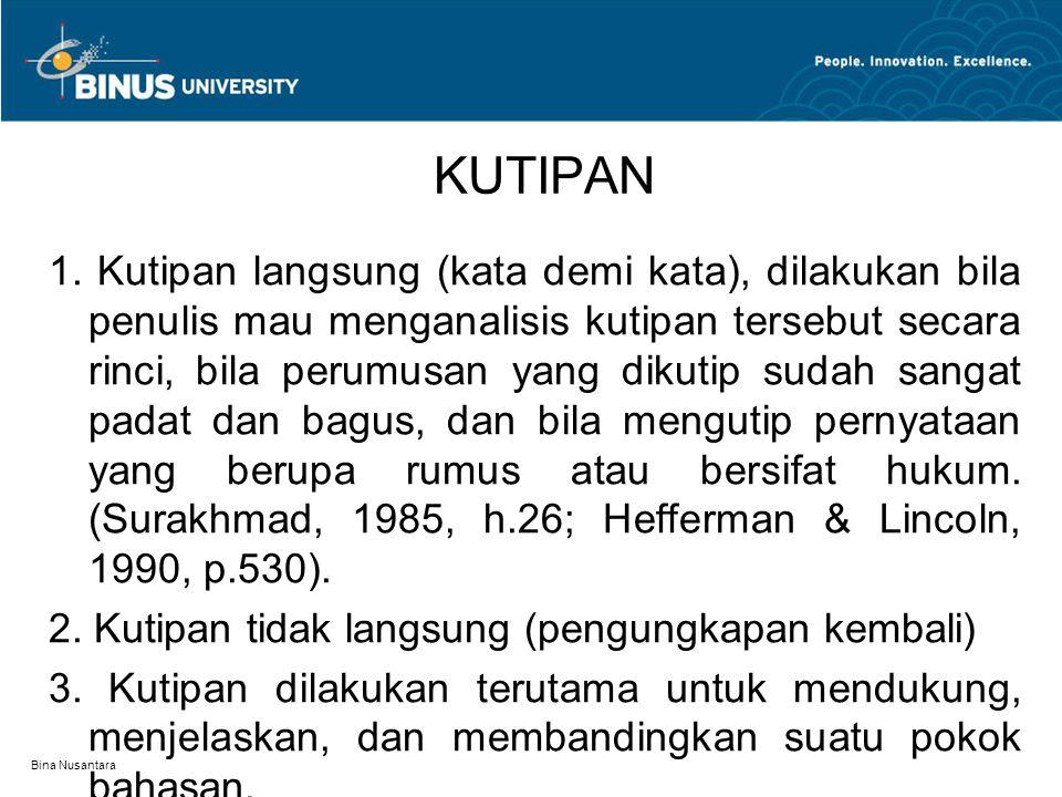Bina Nusantara KUTIPAN 1. Kutipan langsung (kata demi kata), dilakukan bila penulis mau menganalisis kutipan tersebut secara rinci, bila perumusan yan