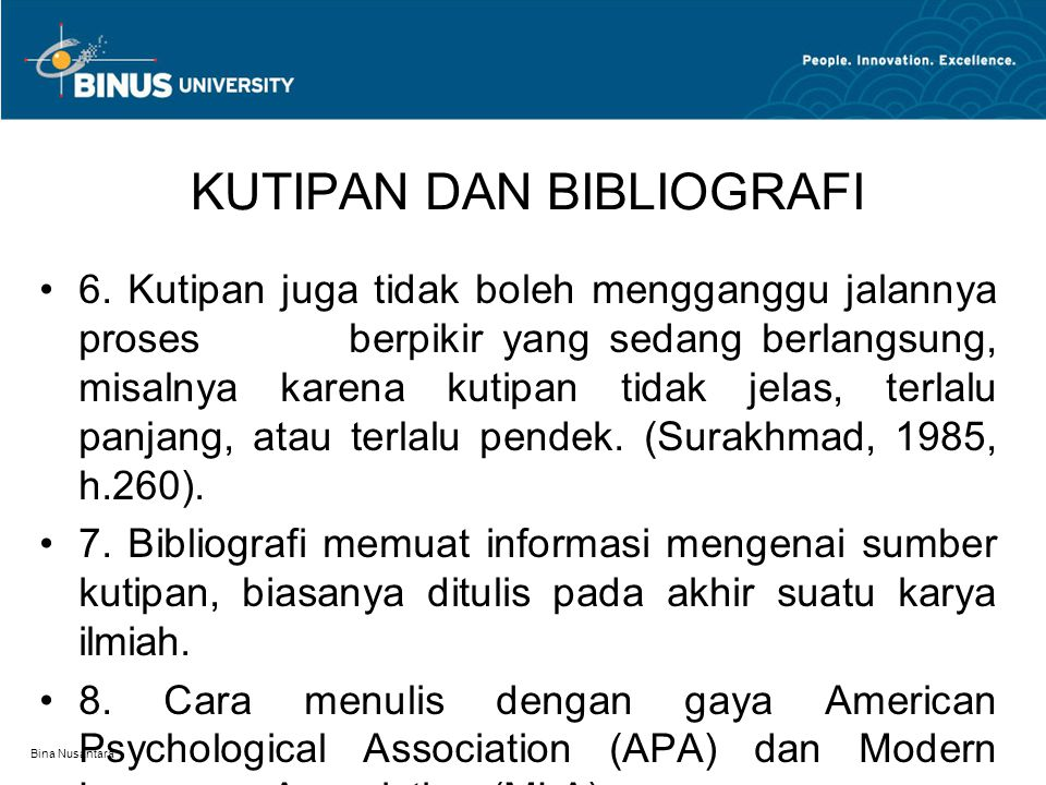 Bina Nusantara KUTIPAN DAN BIBLIOGRAFI 6. Kutipan juga tidak boleh mengganggu jalannya proses berpikir yang sedang berlangsung, misalnya karena kutipa
