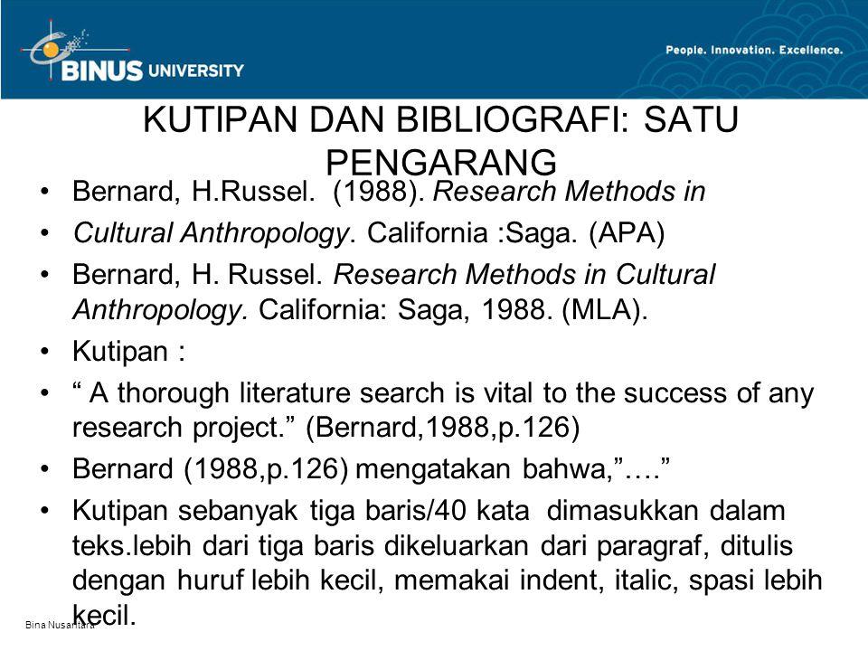 Bina Nusantara KUTIPAN DAN BIBLIOGRAFI: SATU PENGARANG Bernard, H.Russel. (1988). Research Methods in Cultural Anthropology. California :Saga. (APA) B