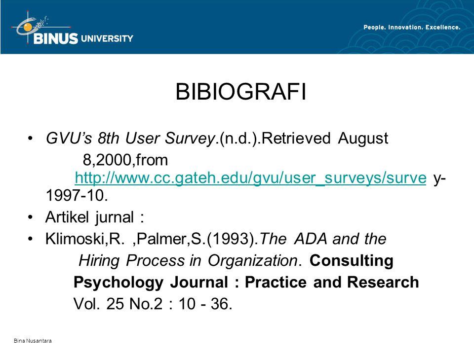 Bina Nusantara BIBIOGRAFI GVU's 8th User Survey.(n.d.).Retrieved August 8,2000,from http://www.cc.gateh.edu/gvu/user_surveys/surve y- 1997-10. http://