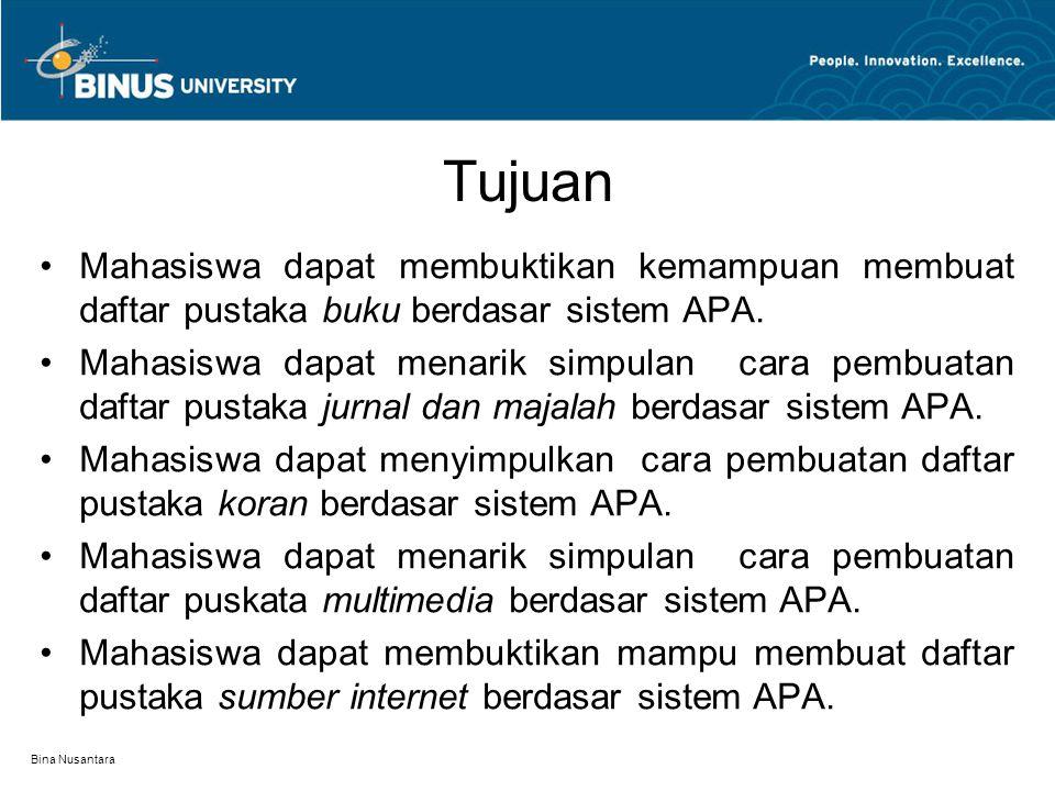 Bina Nusantara Tujuan Mahasiswa dapat membuktikan kemampuan membuat daftar pustaka buku berdasar sistem APA. Mahasiswa dapat menarik simpulan cara pem
