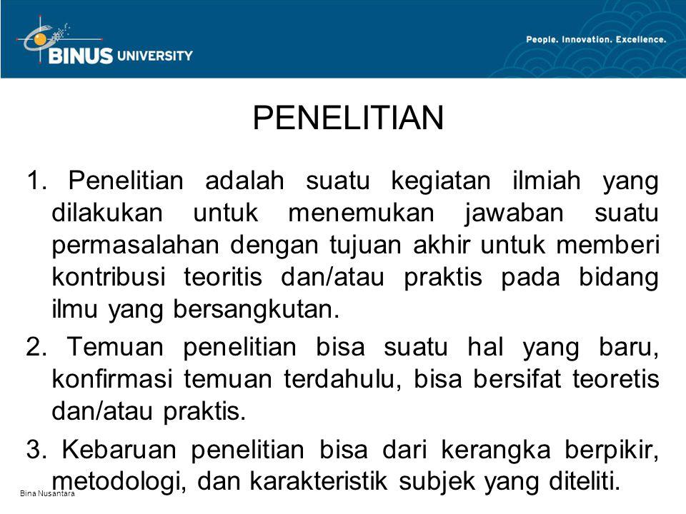 Bina Nusantara PENELITIAN 1. Penelitian adalah suatu kegiatan ilmiah yang dilakukan untuk menemukan jawaban suatu permasalahan dengan tujuan akhir unt