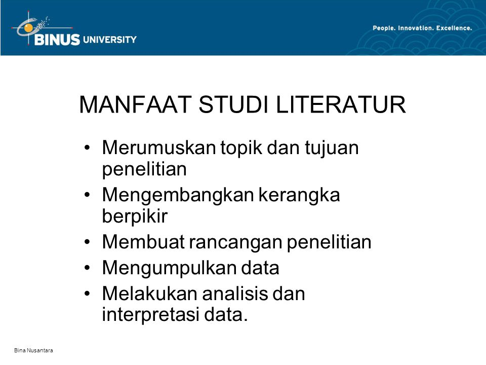 Bina Nusantara MANFAAT STUDI LITERATUR Merumuskan topik dan tujuan penelitian Mengembangkan kerangka berpikir Membuat rancangan penelitian Mengumpulka