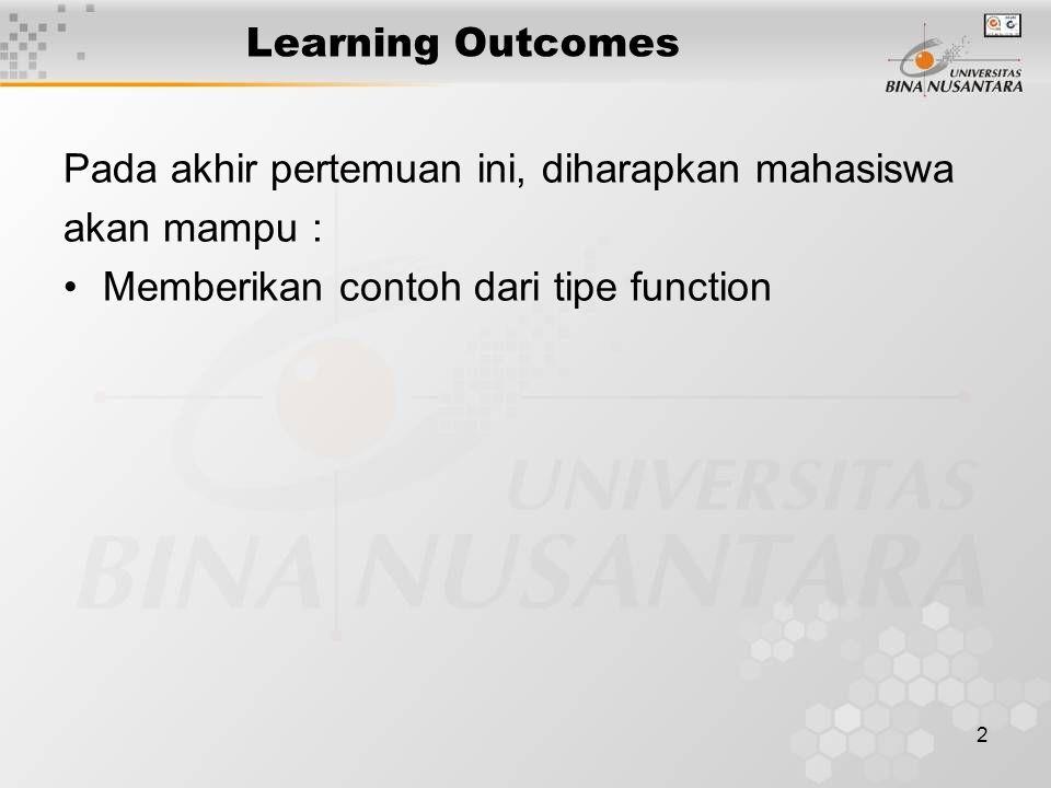 2 Learning Outcomes Pada akhir pertemuan ini, diharapkan mahasiswa akan mampu : Memberikan contoh dari tipe function