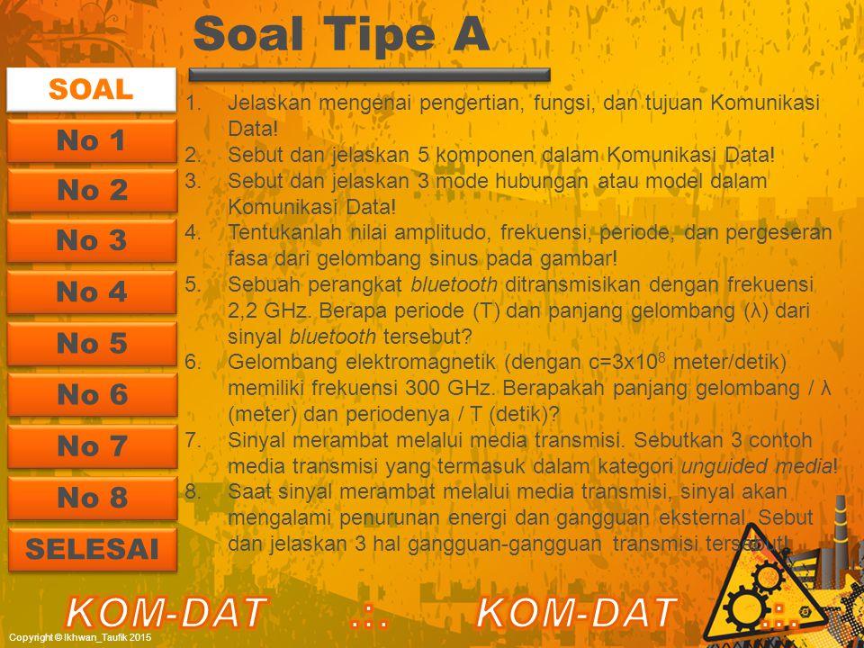 SOAL No 1 No 2 No 2 No 3 No 4 No 5 SELESAI Soal Tipe A 1.Jelaskan mengenai pengertian, fungsi, dan tujuan Komunikasi Data! 2.Sebut dan jelaskan 5 komp