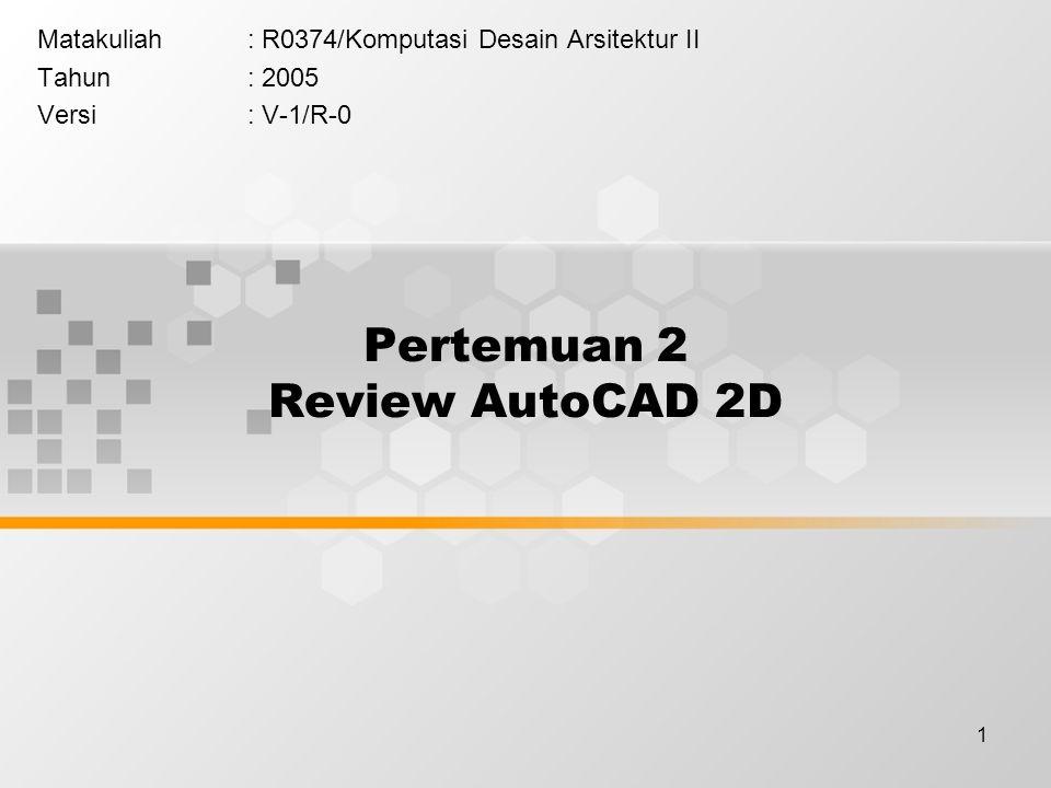 1 Pertemuan 2 Review AutoCAD 2D Matakuliah: R0374/Komputasi Desain Arsitektur II Tahun: 2005 Versi: V-1/R-0