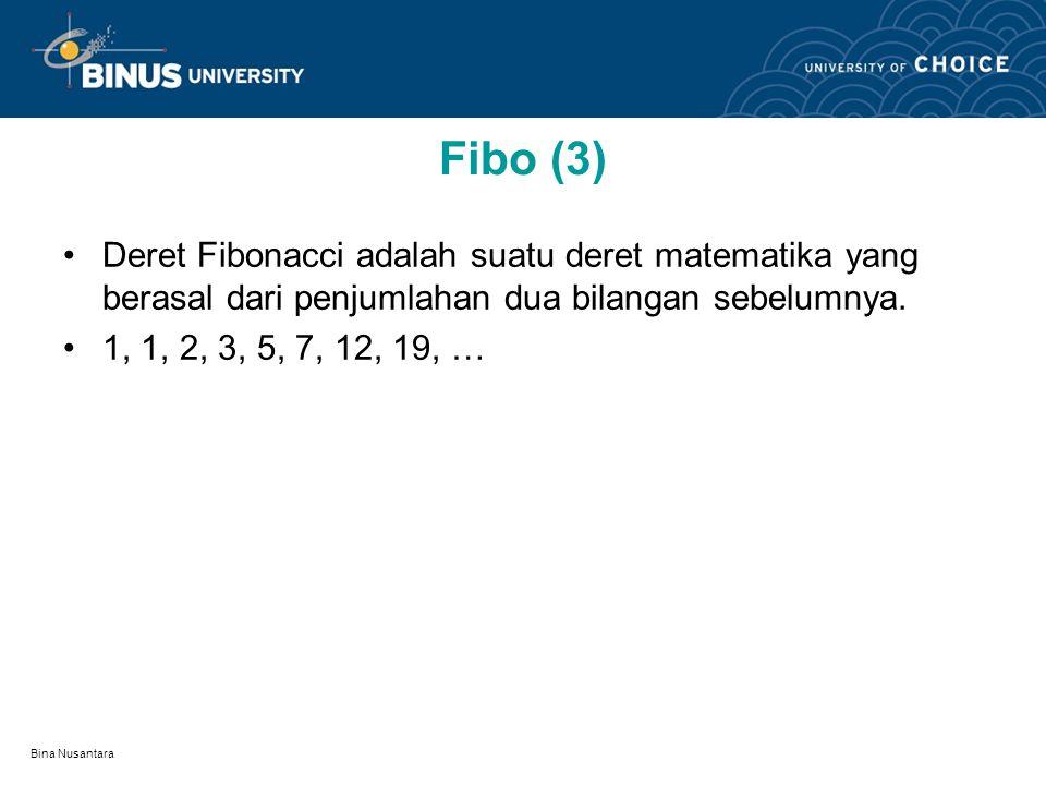 Bina Nusantara Fibo (3) Deret Fibonacci adalah suatu deret matematika yang berasal dari penjumlahan dua bilangan sebelumnya.