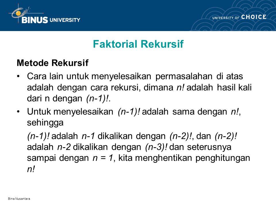 Bina Nusantara Faktorial Rekursif Metode Rekursif Cara lain untuk menyelesaikan permasalahan di atas adalah dengan cara rekursi, dimana n.