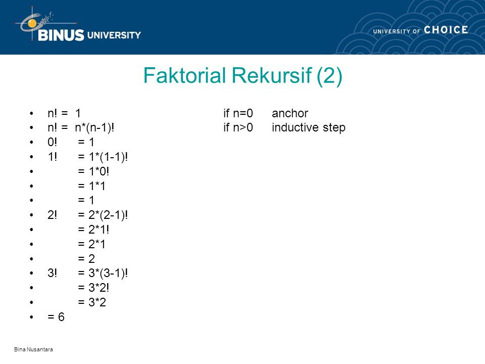 Bina Nusantara Faktorial Rekursif (2) n. = 1 if n=0anchor n.