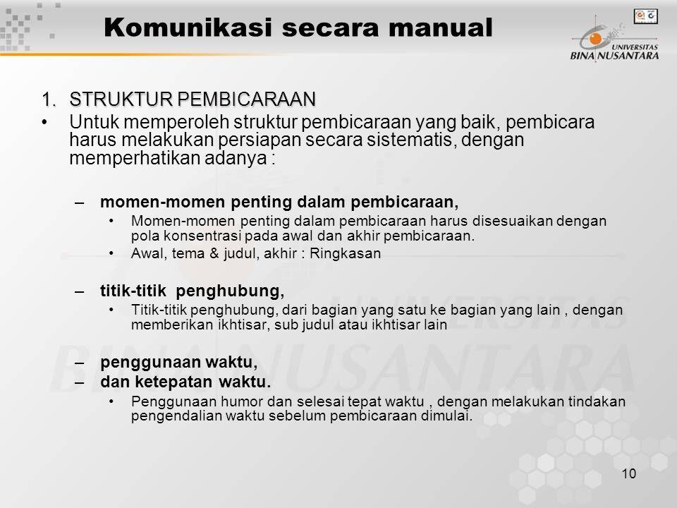 10 Komunikasi secara manual 1.STRUKTUR PEMBICARAAN Untuk memperoleh struktur pembicaraan yang baik, pembicara harus melakukan persiapan secara sistema