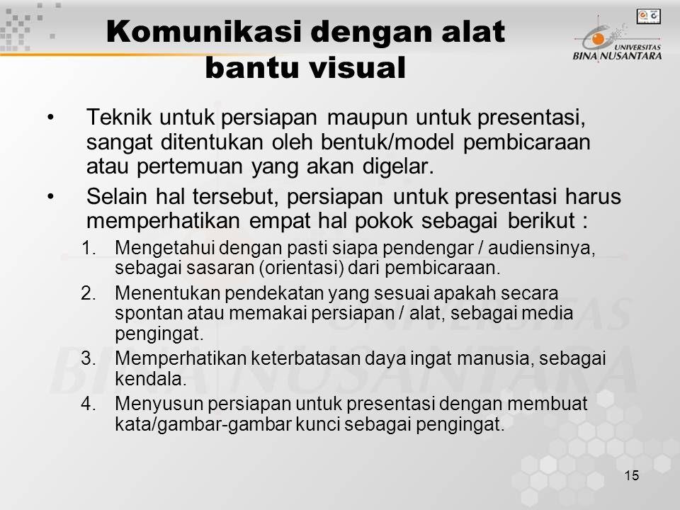 15 Komunikasi dengan alat bantu visual Teknik untuk persiapan maupun untuk presentasi, sangat ditentukan oleh bentuk/model pembicaraan atau pertemuan