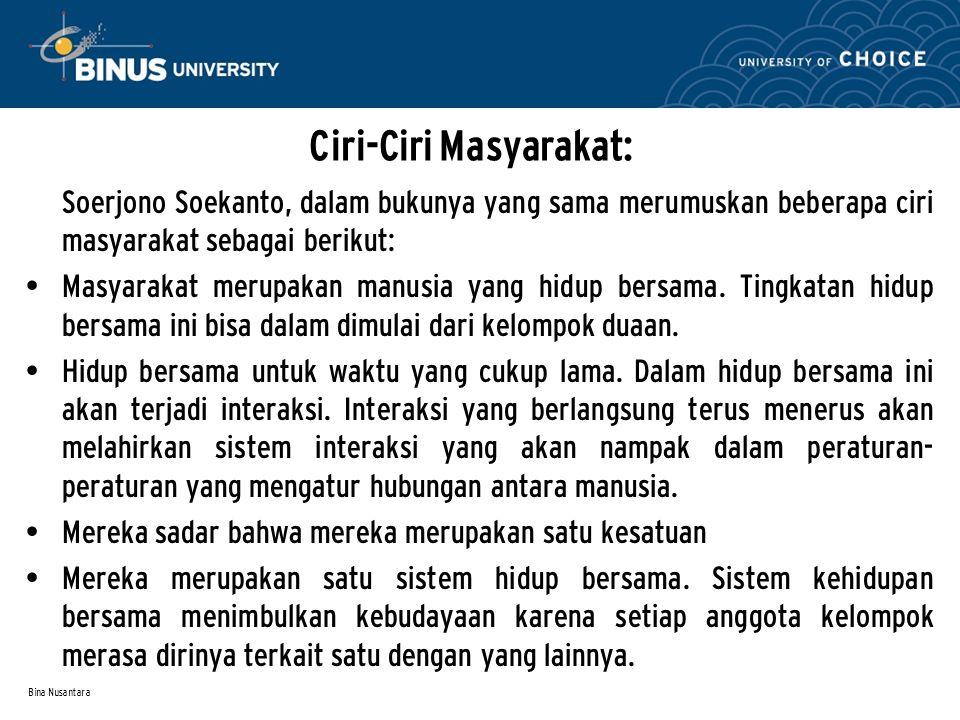 Bina Nusantara Ciri-Ciri Masyarakat: Soerjono Soekanto, dalam bukunya yang sama merumuskan beberapa ciri masyarakat sebagai berikut: Masyarakat merupa