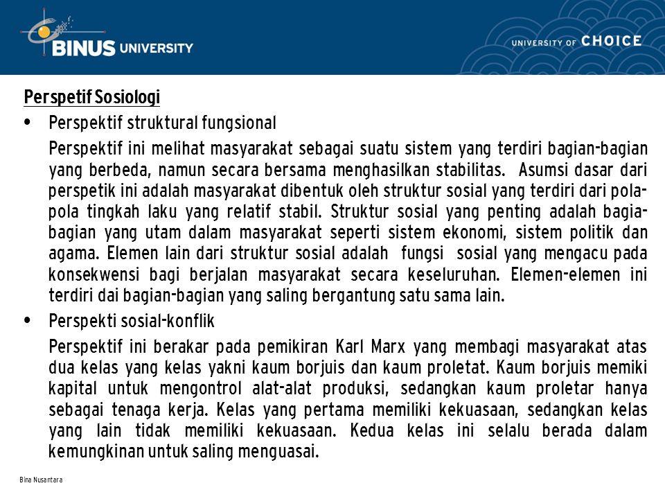 Bina Nusantara Perspetif Sosiologi Perspektif struktural fungsional Perspektif ini melihat masyarakat sebagai suatu sistem yang terdiri bagian-bagian