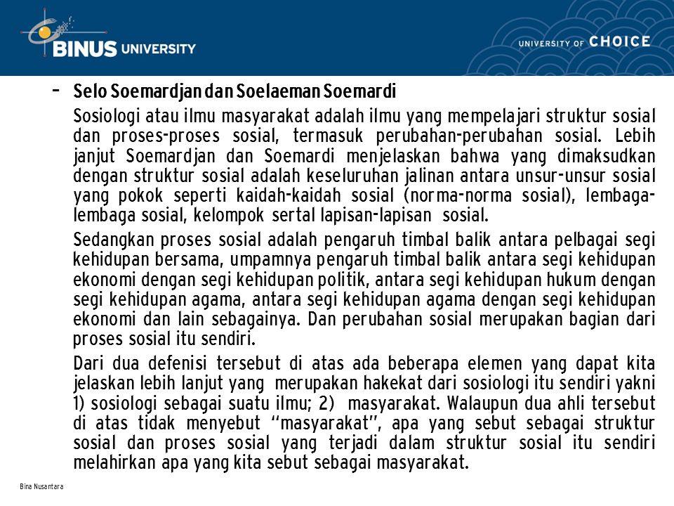 Bina Nusantara – Selo Soemardjan dan Soelaeman Soemardi Sosiologi atau ilmu masyarakat adalah ilmu yang mempelajari struktur sosial dan proses-proses